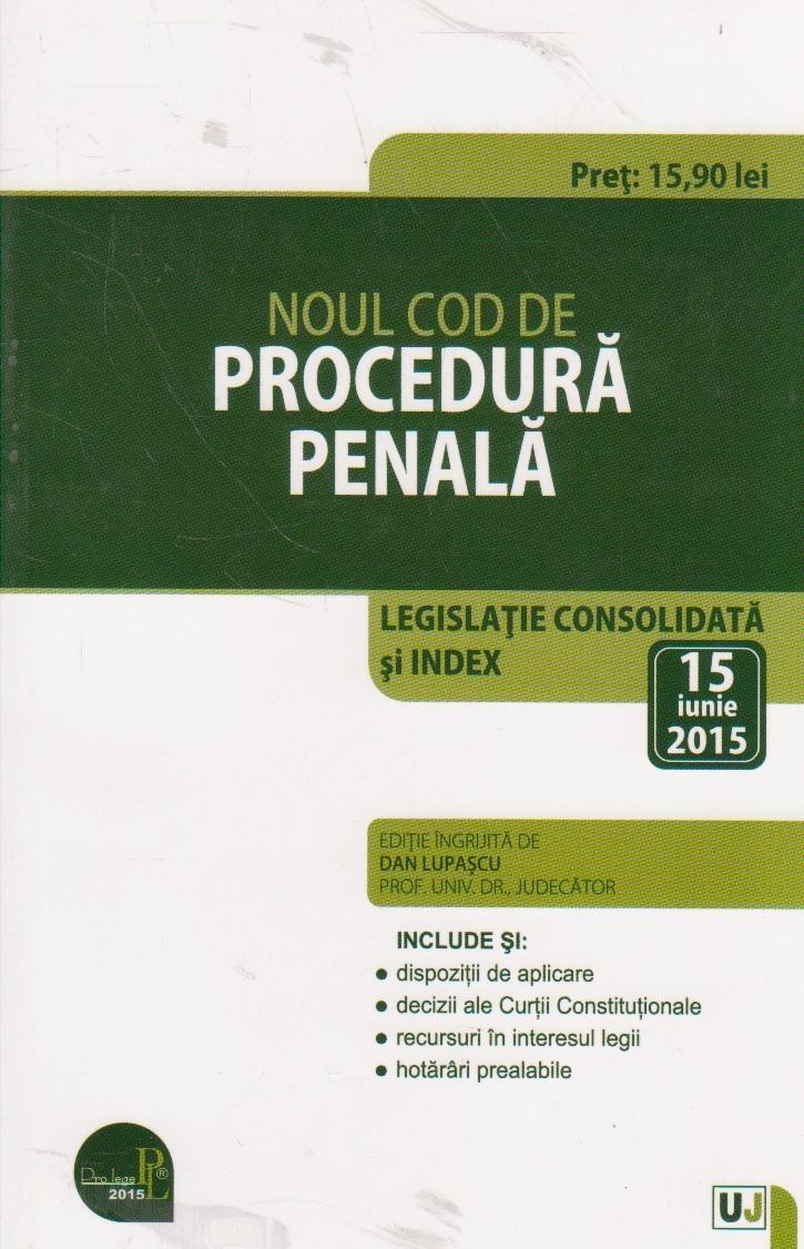 Noul Cod de Procedura Penala. Legislatie consolidata si Index - 15 Iunie 2015