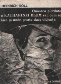 Onoarea pierduta a Katharinei Blum sau cum se isca si unde poate duce violenta - Povestire