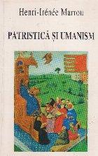 Patristica si Umanism - Culegere de studii