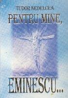 Pentru mine Eminescu