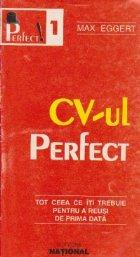 CV-ul perfect - Tot ceea ce iti trebuie pentru a reusi de prima data