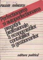 Perfectionarea si Autoperfectionarea Pregatirii Profesionale a Economistilor, Contabililor si Gestionarilor