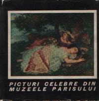 Picturi celebre din muzeele Parisului - Secolele XVIII-XX