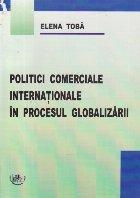 Politici comerciale internationale in procesul globalizarii
