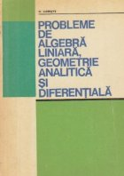 Probleme de algebra liniara, geometrie analitica si diferentiala
