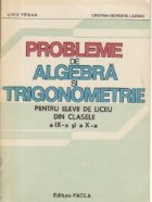 Probleme de algebra si trigonometrie pentru elevii de liceu din clasele a IX-a si a X-a