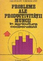 Probleme ale productivitatii muncii in agricultura cooperatista