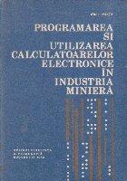 Programarea si utilizarea calculatoarelor electronice in industria miniera