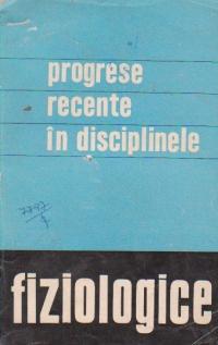 Progrese recente in disciplinele fiziologice