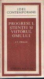 Progresul Stiintei si Viitorul Omului (Experienta in modul de abordare a problemei; Discutii; Sinteze)