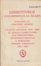 Proiect - Directivele congresului al XI-lea al Partidului Comunist Roman cu privire la Planul Cincinal 1976-1980 si liniile directoare ale dezvoltarii economico-sociale a Romaniei pentru perioada 1981-1990