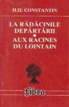 La radacinile departarii/ Aux racines du lointain