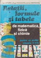 Relatii, formule si tabele de matematica, fizica si chimie pentru uz scolar (Clasele V-XII)