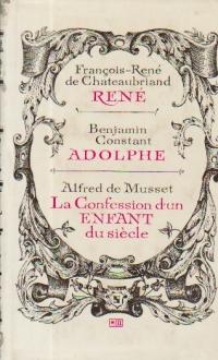 Rene. Adolphe. La Confession D'un Enfant Du Siecle