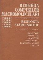 Reologia compusilor macromoleculari. Reologia starii solide, Volumul al III-lea