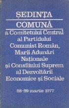 Sedinta Comuna a Comitetului Centralal Partidului Comunist Roman, Marii Adunari Nationale si Consiliului Suprem al Dezvoltarii Economice si Sociale (28-29 Martie 1977)