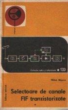 Selectoare de canale FIF tranzistorizate - Functionare si depanare, Volumul I