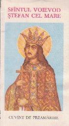 Sfintul Voievod Stefan Cel Mare - Cuvint de Preamarire