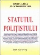 Statutul politistului - editia a III-a - actualizata la 15 octombrie 2008