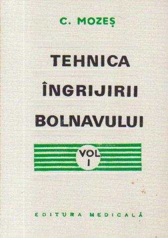 Tehnica ingrijirii bolnavului, Volumul I - Manual pentru scoli de asistente medicale