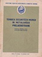 Tehnica securitatii muncii in metalurgia prelucratoare - Manual pentru uzul scolilor medii tehnice