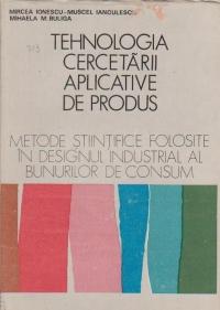Tehnologia cercetarii aplicative de produs. Metode stiintifice folosite in designul industrial al bunurilor de consum