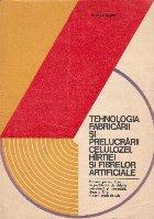 Tehnologia fabricarii si prelucrarii celulozei, hirtiei si fibrelor artificiale. Manual pentru licee cu profilurile de chimie industriala si mecanica, clasa a XI-a, si scoli profesionale