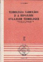 Tehnologia Fabricarii si a Repararii Utilajelor Tehnologice