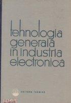 Tehnologia generala in industria electronica