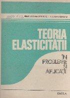 Teoria elasticitatii in probleme si aplicatii
