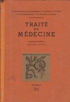 Traite de Medecine, Tome XII - Maladies Du Sang Et Des Organes Hematopoietiques