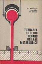 Turnarea pieselor pentru utilaje metalurgice
