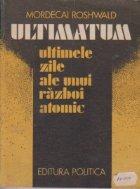 Ultimatum. Ultimele zile ale unui razboi atomic (Din jurnalul ofiterului-declansator X-127)