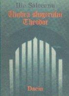 Umbra slugerului Theodor