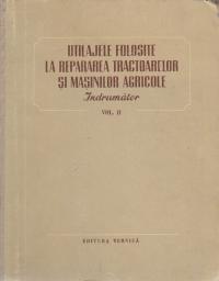 Utilaje folosite la repararea tractoarelor si masinilor agricole - Indrumator, Volumele I si II (traducere din limba rusa)