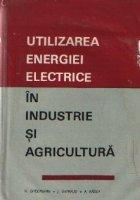 Utilizarea energiei electrice in industrie si agricultura