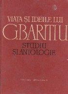 Viata si ideile lui George Baritiu - Studii si Antologie
