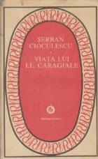 Viata lui I. L. Caragiale (Colectia Patrimoniu)