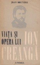 Viata si opera lui Ion Creanga (urmate de documente epistolare privind volumul)