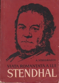 Viata romantata a lui Stendhal (Cele trei culori ale unei epoci)