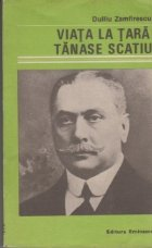 Viata tara Tanase Scatiu